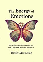 The Energy of Emotions: The 10 Emotional Environments and How They Shape the World Around Us (English Edition)