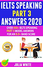 IELTS SPEAKING PART 3 ANSWERS 2020: Over 450+ IELTS Speaking Part 3 Model Answers For An 8.0+ Band Score