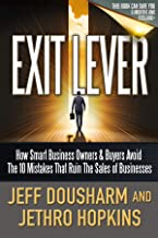 Exit Lever: How Smart Business Owners & Buyers Avoid The 10 Mistakes That Ruin the Sales of Businesses