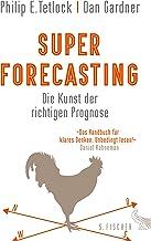Superforecasting – Die Kunst der richtigen Prognose (German Edition)