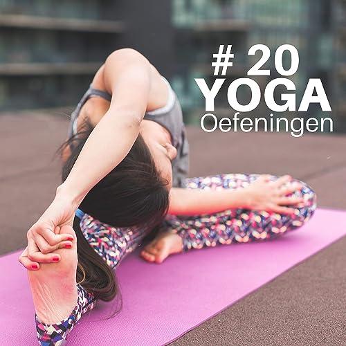 20 Yoga Oefeningen - Instrumentale Indiase Muziek voor ...