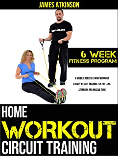HOME WORKOUT CIRCUIT TRAINING: 6 week exercise band workout & bodyweight training for fat loss, strength and muscle tone (Home Workout & Weight Loss Success Book 4) (English Edition)