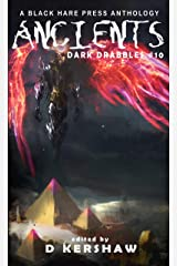 ANCIENTS: A Dark Microfiction Anthology (Dark Drabbles Book 10) Kindle Edition