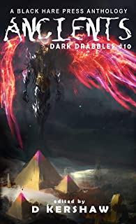 ANCIENTS: A Dark Microfiction Anthology (Dark Drabbles Book 10)