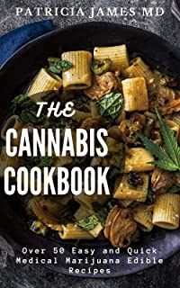The Cannabis Cookbook: Over 50 Easy and Quick Medical Marijuana Edible Recipes (English Edition)