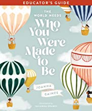 The World Needs Who You Were Made to Be Educator's Guide