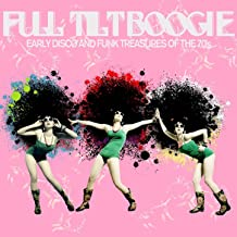 Full Tilt Boogie - Early Disco and Funk Treasures of the 70's Like for the Love of Money, Dance with Me, Crank It up, Tail...