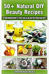 50+ Natural DIY Beauty Recipes: Using Ingredients That Are Already In Your Pantry! Kindle Edition