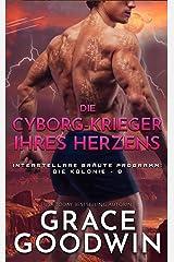 Die Cyborg-Krieger ihres Herzens: Interstellare Bräute Programm: Die Kolonie - 8 (Die Interstellare Bräute: Die Kolonie) Kindle Ausgabe