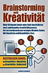 Brainstorming mit Kreativität: Mehr Erfolg und damit mehr Geld durch diesen noch unbekannten Kreativitätsprozess. Die besten Ideen in nur wenigen Minuten finden. Mit Checkliste und Kreativitäts-Test. Kindle Ausgabe