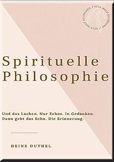 HEINZ DUTHEL: SPIRITUELLE PHILOSOPHIE: Wie du mit deinem höheren Selbst in Kontakt treten kannst (German Edition)