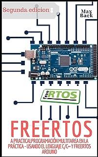FreeRTOS: Programación multitarea en la práctica - Usando el lenguaje C/C++ y FreeRTOS (Segunda edicion) (Spanish Edition)