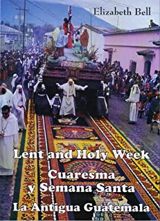 Lent and Holy Week in La Antigua Guatemala