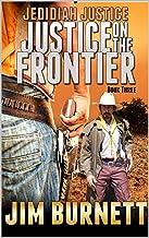 Jedidiah Justice: Justice Comes to El Dorado (Justice on the Frontier Western Series Book 3)