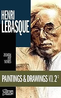 Henri Lebasque - Paintings & Drawings Vol 2 (Zedign Art Series Book 100)