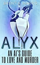 Alyx: An AI's Guide to Love and Murder