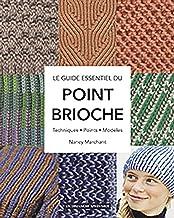 Le Guide Essentiel du Point Brioche - Techniques, Points, Modeles: Techniques, points, modèles (UN DIMANCHE APRES MIDI)