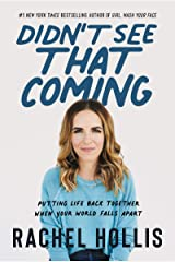 Didn't See That Coming: Putting Life Back Together When Your World Falls Apart Kindle Edition