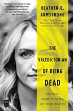 The Valedictorian of Being Dead: The True Story of Dying Ten Times to Live