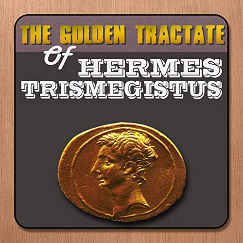 The Golden Tractate Of Hermes Trismegistus