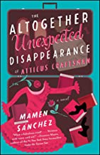 The Altogether Unexpected Disappearance of Atticus Craftsman: A Novel