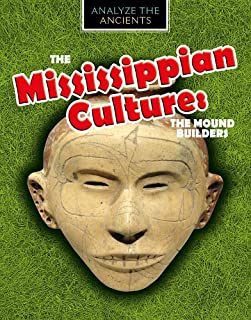The Mississippian Culture: The Mound Builders (Analyze the Ancients)