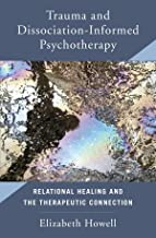 Trauma and Dissociation-Informed Psychotherapy: Relational Healing and the Therapuetic Connection