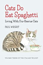 Cats Do Eat Spaghetti: Living with our Rescue Cats (Italian Trilogy Book 3)