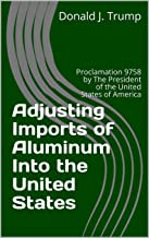 Adjusting Imports of Aluminum Into the United States : Proclamation 9758 by The President of the United States of America ...