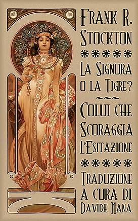 La Signora o la Tigre? & Colui che Scoraggia lEsitazione (I Dimenticati Vol. 1)