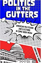 Politics in the Gutters: American Politicians and Elections in Comic Book Media