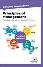 Principles of Management Essentials You Always Wanted To Know (Self-Learning Management Series Book 5)