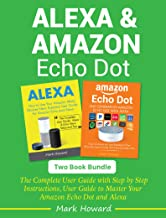 Alexa and Amazon Echo Dot: The Complete User Guide with Step by Step Instructions, User Guide to Master Your Amazon Echo D...