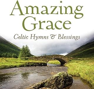 Amazing Grace: Celtic Hymns & Blessings