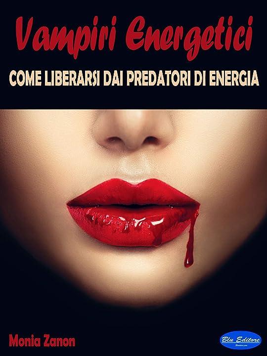 Vampiri energetici: come liberarsi dai predatori di energia formato kindle B089RTL8ZL