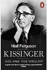 Kissinger: 1923-1968: The Idealist Kindle Edition
