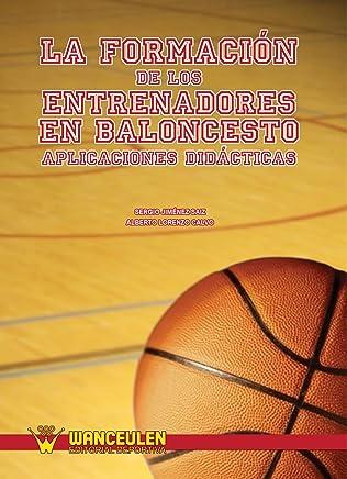La Formación de Los Entrenadores en Baloncesto. Aplicaciones Didácticas (Spanish Edition)