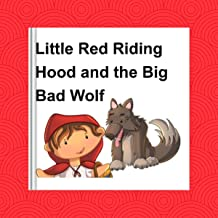 Little Red Riding Hood and the Big Bad Wolf - a Children's Story: A Classic Children's Folk Tale: Children's Classic Fairy...