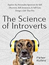 The Science of Introverts: Explore the Personality Spectrum for Self-Discovery, Self-Awareness, & Self-Care. Design a Life...