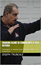 Training Alone in Combatives & Self Defense: Techniques to Improve Your Skill and Abilities in Combatives (Pro-Systems Basic Guide Series Book 1) (English Edition)