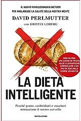La dieta intelligente: Perché grano, carboidrati e zuccheri minacciano il nostro cervello Formato Kindle