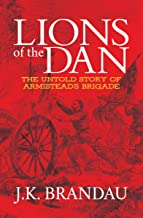 Lions of the Dan: The Untold Story of Armistead's Brigade