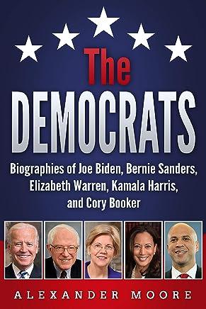 The Democrats: Biographies of Joe Biden, Bernie Sanders, Elizabeth Warren, Kamala Harris, and Cory Booker (English Edition)