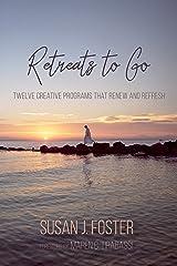 Retreats to Go: Twelve Creative Programs that Renew and Refresh Kindle Edition