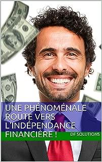 UNE PHÉNOMÉNALE ROUTE VERS L'INDÉPENDANCE FINANCIÈRE !: COMMENT SE SENTIR HEUREUX ET RICHES (French Edition)