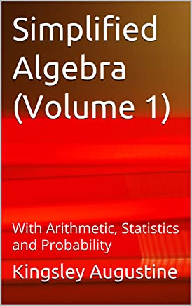 Simplified Algebra (Volume 1): With Arithmetic, Statistics and Probability