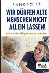Wir dürfen alte Menschen nicht allein lassen!: Wie wir den Pflegenotstand beenden Kindle Ausgabe
