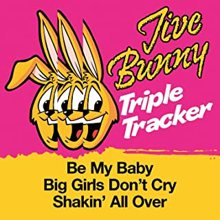 Jive Bunny Triple Tracker: Be My Baby / Big Girls Don't Cry / Shakin' All Over