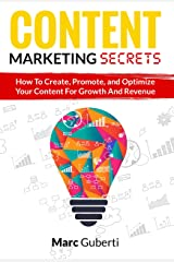 Content Marketing Secrets: How To Create, Promote, And Optimize Your Content For Growth And Revenue (Grow Your Influence Series) Kindle Edition