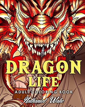 Dragon Life Adult Coloring Book: Dragons and Dragon Masters in Fantasy Realms, 35+ Original Illustrations